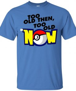 Pokemon Too Old Then Too Old Now Classic T-Shirt