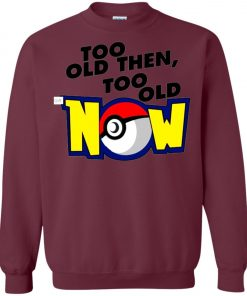 Pokemon Too Old Then Too Old Now Sweatshirt