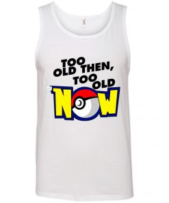 Pokemon Too Old Then Too Old Now Tank Top