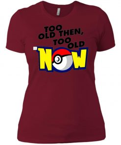Pokemon Too Old Then Too Old Now Women's T-Shirt