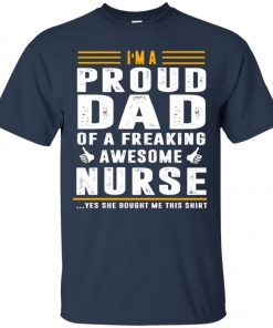I'm A Proud Dad Of A Freaking Awesome Nurse Classic T-Shirt