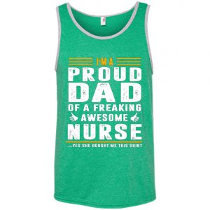 I'm A Proud Dad Of A Freaking Awesome Nurse Tank Top