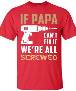 If Papa Can't Fix It, We Are All Screwed Classic T-Shirt