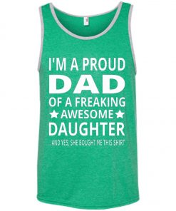 I'm A Proud Dad Of A Freaking Awesome Daughter Tank Top