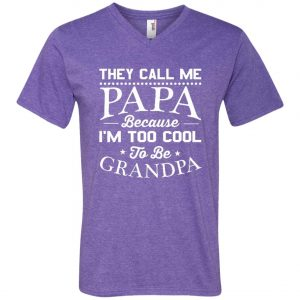 They Call Me Papa Because I'm Too Cool To Be Grandpa V-Neck T-Shirt