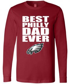 Best Philly Dad Ever Philadelphia Eagles Fandom Father's Day Gift Long Sleeve