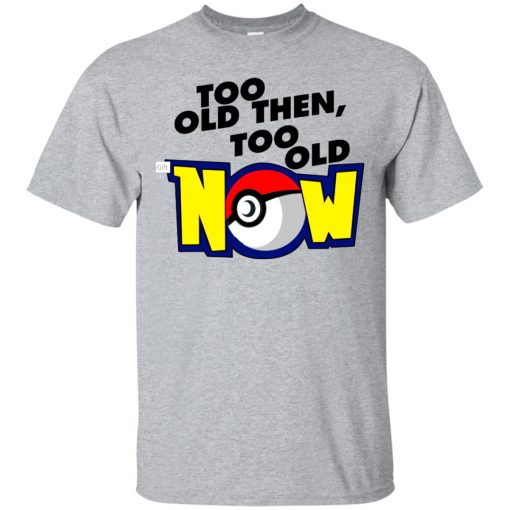 Pokemon Too Old Then Too Old Now Classic T-Shirt Amazon Best Seller