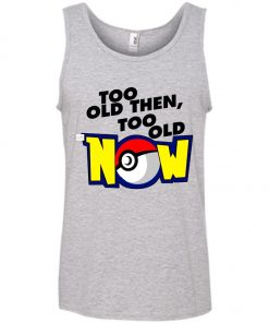 Pokemon Too Old Then Too Old Now Tank Top Amazon Best Seller