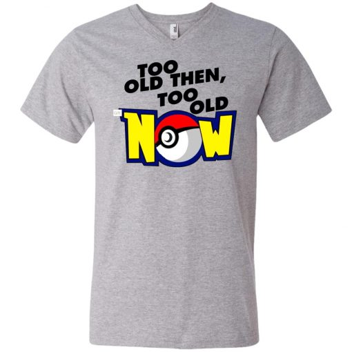 Pokemon Too Old Then Too Old Now V-Neck T-Shirt Amazon Best Seller