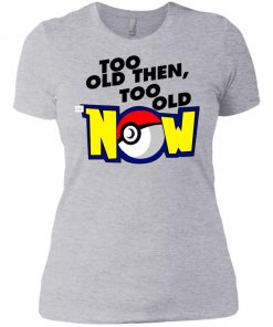 Pokemon Too Old Then Too Old Now Women's T-Shirt Amazon Best Seller
