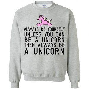 Always Be Yourself Unless You Can Be A Unicorn Sweatshirt amazon best seller