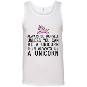 Always Be Yourself Unless You Can Be A Unicorn Tank Top amazon best seller
