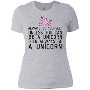 Always Be Yourself Unless You Can Be A Unicorn Women's T-Shirt amazon best seller