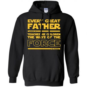Every Great Father Teaches His Children The Ways Of The Force Hoodie amazon best seller