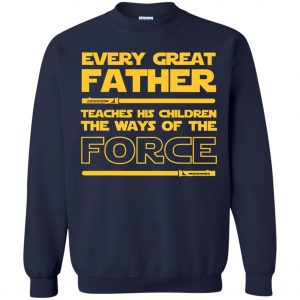 Every Great Father Teaches His Children The Ways Of The Force Sweatshirt