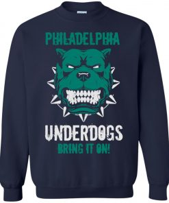 Philadelphia Underdogs Bring It On Sweatshirt