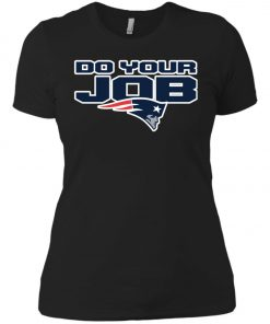 Patriots New England Do Your Job Women's T-Shirt