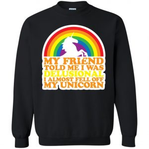 Delusional I Almost Fell Off My Unicorn Sweatshirt amazon best seller