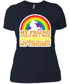 Delusional I Almost Fell Off My Unicorn Women's T-Shirt