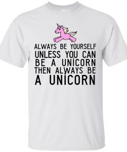 Uploaded ToAlways Be Yourself Unless You Can Be A Unicorn Classic T-Shirt