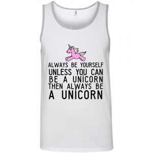 Always Be Yourself Unless You Can Be A Unicorn Tank Top