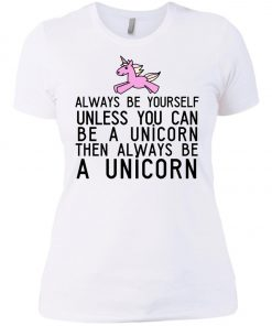 Always Be Yourself Unless You Can Be A Unicorn Women's T-Shirt