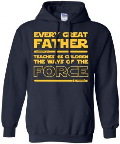 Every Great Father Teaches His Children The Ways Of The Force Hoodie