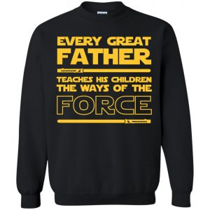 Every Great Father Teaches His Children The Ways Of The Force Sweatshirt amazon best seller