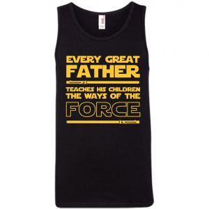 Every Great Father Teaches His Children The Ways Of The Force Tank Top amazon best seller