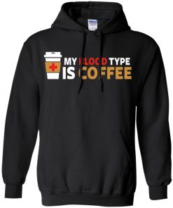 Coffee Lover My Blood Type Is Coffee Hoodie amazon best seller