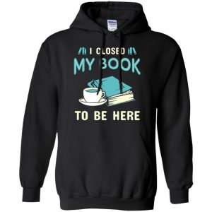 I Close My Book To Be Here Hoodie