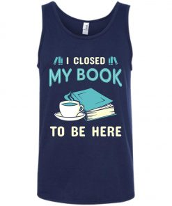 I Close My Book To Be Here Tank Top amazon best seller
