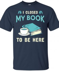 I Close My Book To Be Here Classic T-Shirt amazon best seller