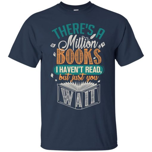 Theres A Millions Books I Havent Read But Just You Wait Classic T-Shirt