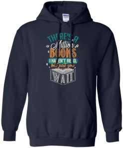 Theres A Millions Books I Havent Read But Just You Wait Hoodie