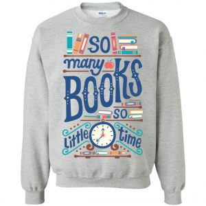 So Many Book So Little Time Sweatshirt