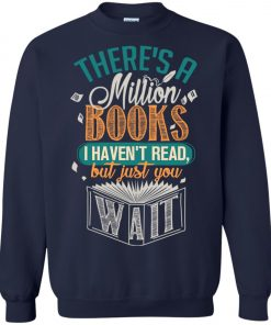 Theres A Millions Books I Havent Read But Just You Wait Sweatshirt amazon best seller
