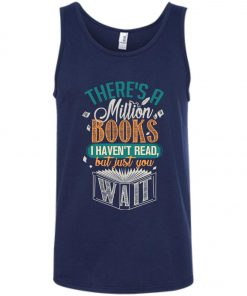 Theres A Millions Books I Havent Read But Just You Wait Tank Top