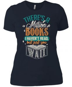 Theres A Millions Books I Havent Read But Just You Wait Women's T-Shirt amazon best seller