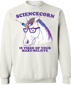 Unicorn Sciencecorn Is Tired Of Your Make Believe Sweatshirt