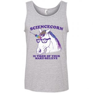 Unicorn Sciencecorn Is Tired Of Your Make Believe Tank Top