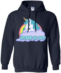 Unicorn Always Be You Hoodie