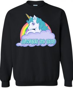 Unicorn Always Be You Sweatshirt