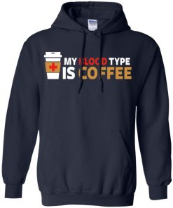 Coffee Lover My Blood Type Is Coffee Hoodie