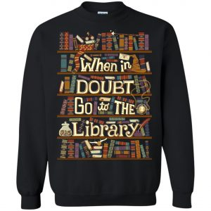 When In Doubt Go To The Library Sweatshirt