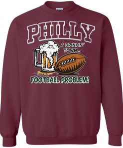 Philadelphia Eagles A Driking Town With A Football Problem Sweatshirt