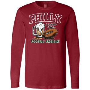 Philadelphia Eagles A Driking Town With A Football Problem Long Sleeve