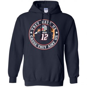 Patriots Tom Brady They Hate Us Hoodie