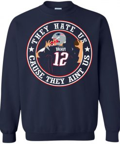 Patriots Tom Brady They Hate Us Sweatshirt