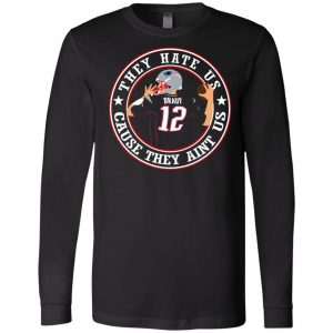 Patriots Tom Brady They Hate Us Long Sleeve